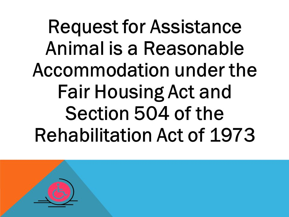 Housing providers must evaluate requests for assistance animals as reasonable accommodations by using the general principals applicable to all reasonable accommodation requests.