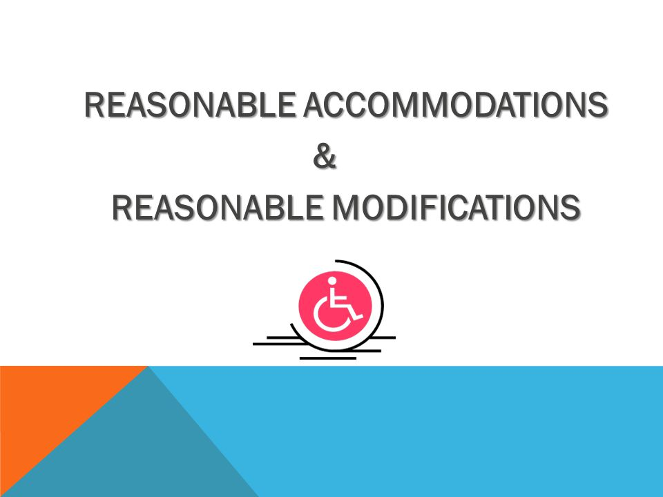 REQUESTING AN ACCOMMODATION  A reasonable accommodation must be requested.