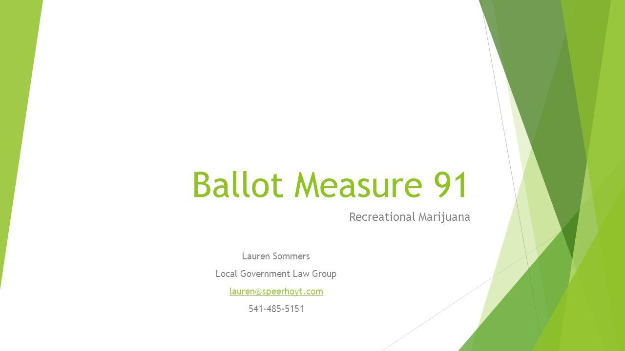 Ballot Measure 91 Recreational Marijuana Lauren Sommers Local Government Law Group lauren@speerhoyt.com 541-485-5151