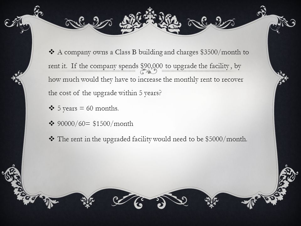  A company owns a Class B building and charges $3500/month to rent it.