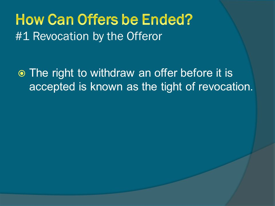  The right to withdraw an offer before it is accepted is known as the tight of revocation.