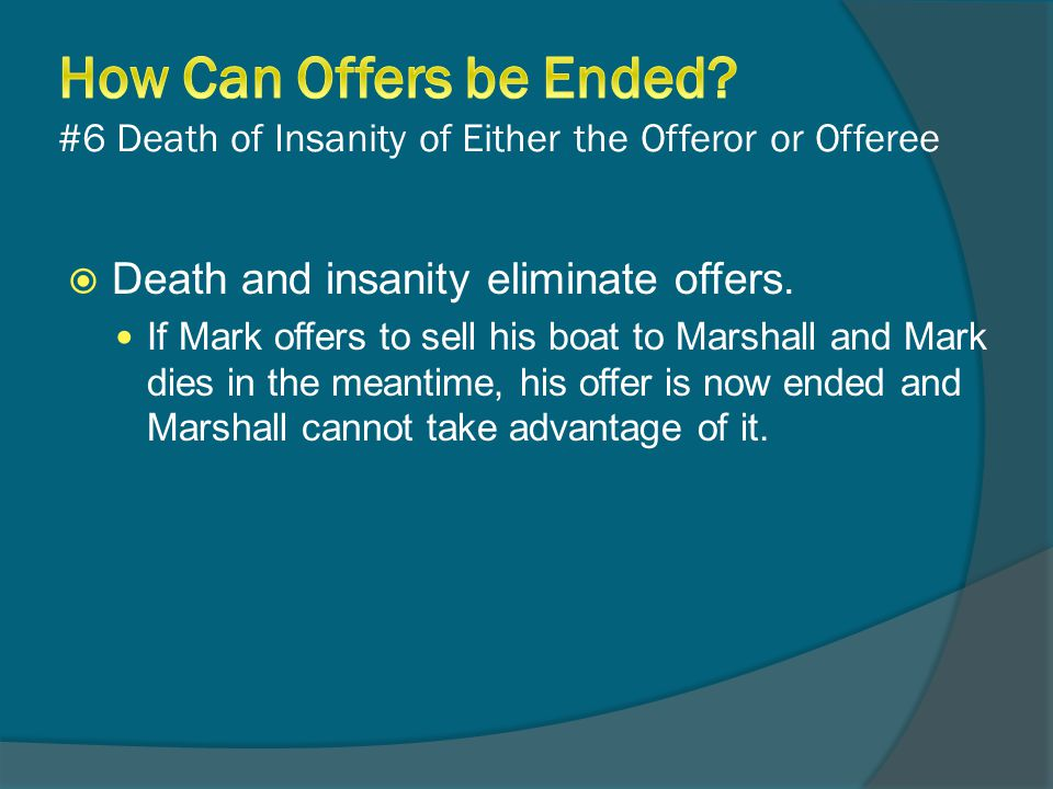  Death and insanity eliminate offers.