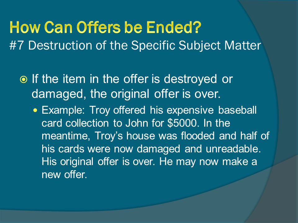 If the item in the offer is destroyed or damaged, the original offer is over.
