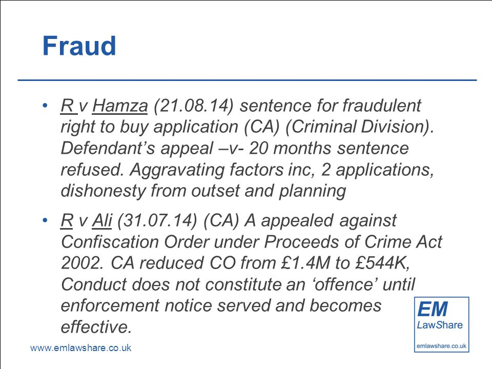 www.emlawshare.co.uk Fraud R v Hamza (21.08.14) sentence for fraudulent right to buy application (CA) (Criminal Division).