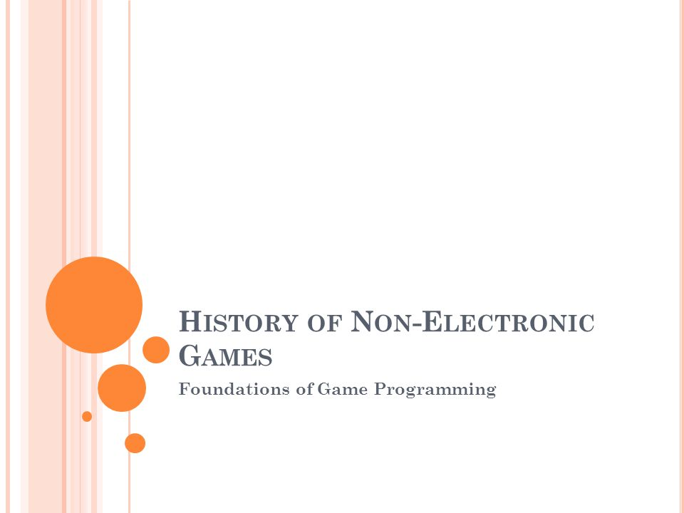 A T THE END OF THIS LECTURE, STUDENTS SHOULD : Give a brief history of non-electronic games Identify certain timelines in non-electronic game history
