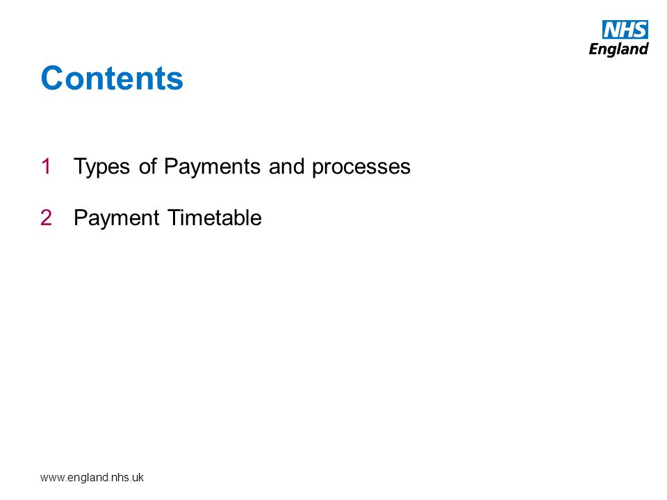 www.england.nhs.uk 1Types of Payments and processes 2Payment Timetable Contents