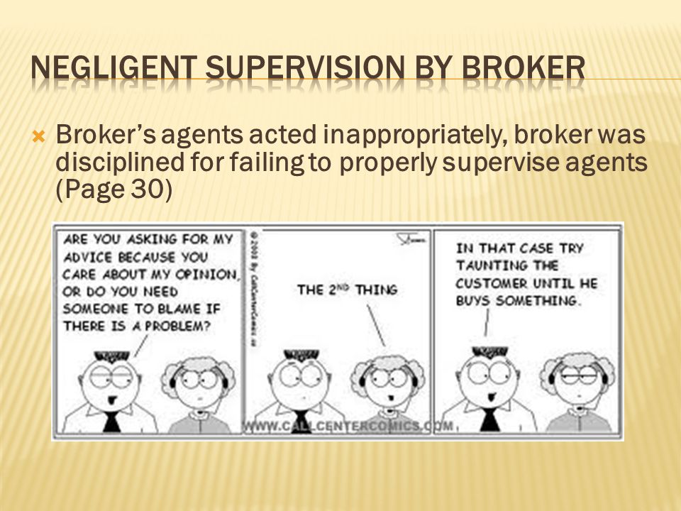  Broker's agents acted inappropriately, broker was disciplined for failing to properly supervise agents (Page 30)