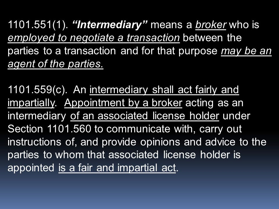 """1101.551(1). """"Intermediary"""" means a broker who is employed to negotiate a transaction between the parties to a transaction and for that purpose may be"""