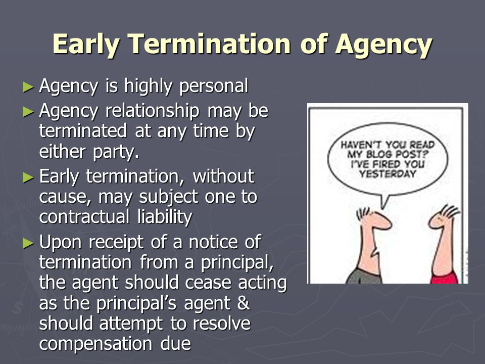 Early Termination of Agency ► Agency is highly personal ► Agency relationship may be terminated at any time by either party.