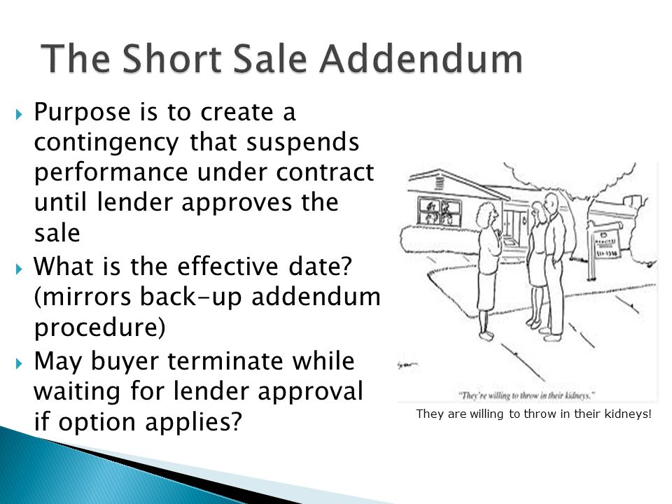  Purpose is to create a contingency that suspends performance under contract until lender approves the sale  What is the effective date.