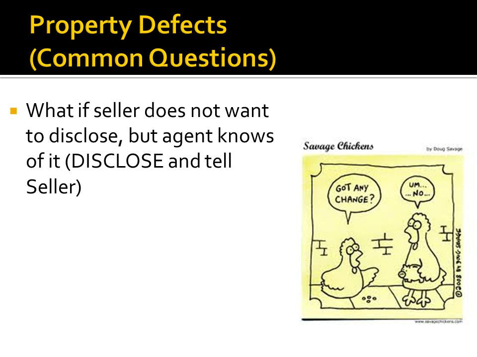  What if seller does not want to disclose, but agent knows of it (DISCLOSE and tell Seller)