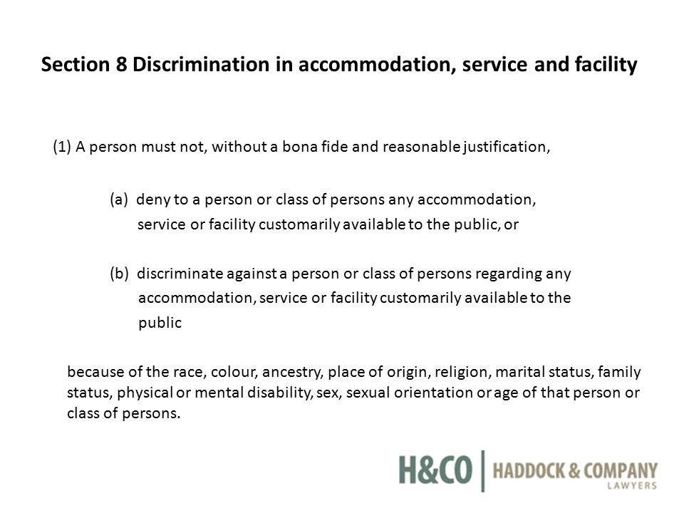 Section 8 Discrimination in accommodation, service and facility (1) A person must not, without a bona fide and reasonable justification, (a) deny to a