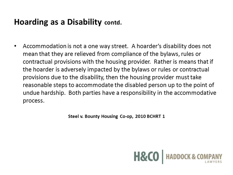 Hoarding as a Disability contd. Accommodation is not a one way street. A hoarder's disability does not mean that they are relieved from compliance of