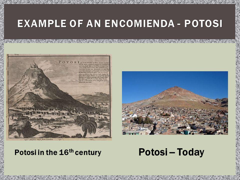 EXAMPLE OF AN ENCOMIENDA - POTOSI Potosi in the 16 th century Potosi -- Today