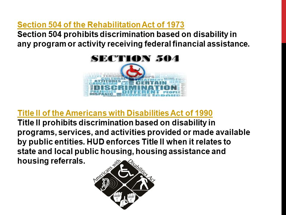 Section 504 of the Rehabilitation Act of 1973 Section 504 of the Rehabilitation Act of 1973 Section 504 prohibits discrimination based on disability in any program or activity receiving federal financial assistance.