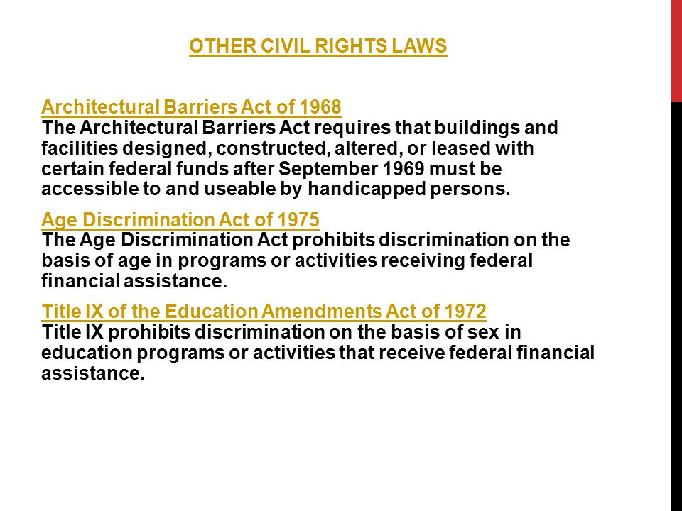 OTHER CIVIL RIGHTS LAWS Architectural Barriers Act of 1968 Architectural Barriers Act of 1968 The Architectural Barriers Act requires that buildings and facilities designed, constructed, altered, or leased with certain federal funds after September 1969 must be accessible to and useable by handicapped persons.