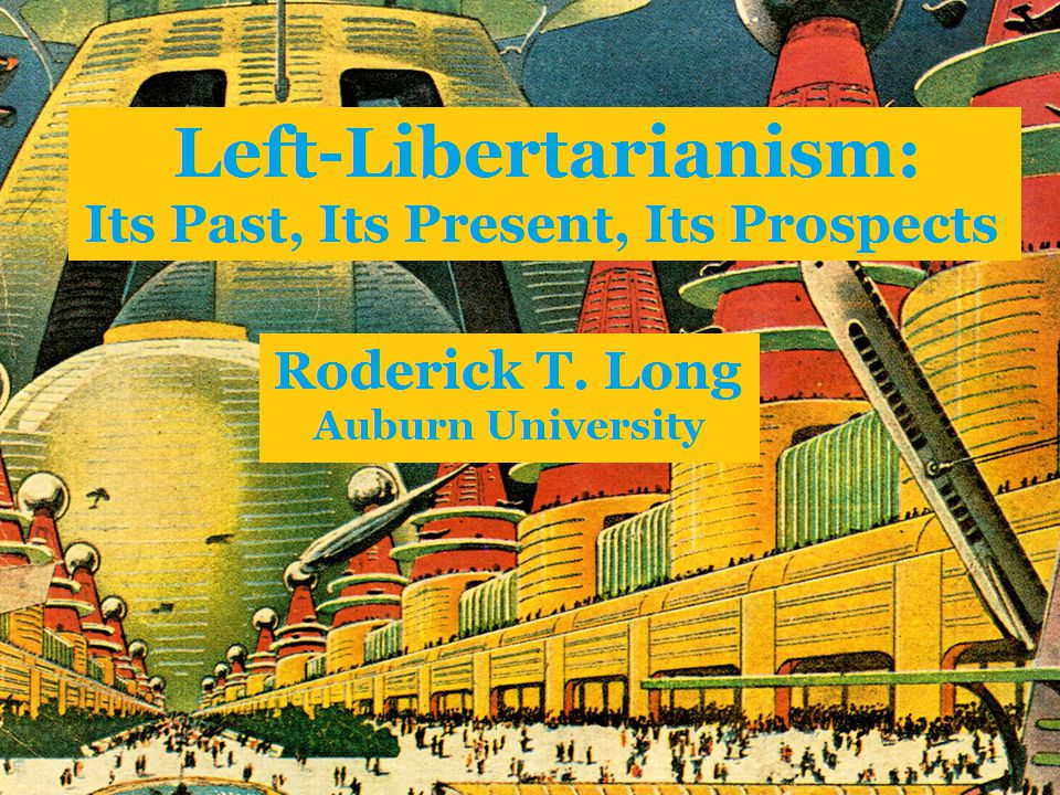 Origins of Left-Libertarianism First Wave: 19 th -century individualist anarchists Second Wave: the libertarian / New Left rapprochement of the 1960s-70s Third Wave: the past decade