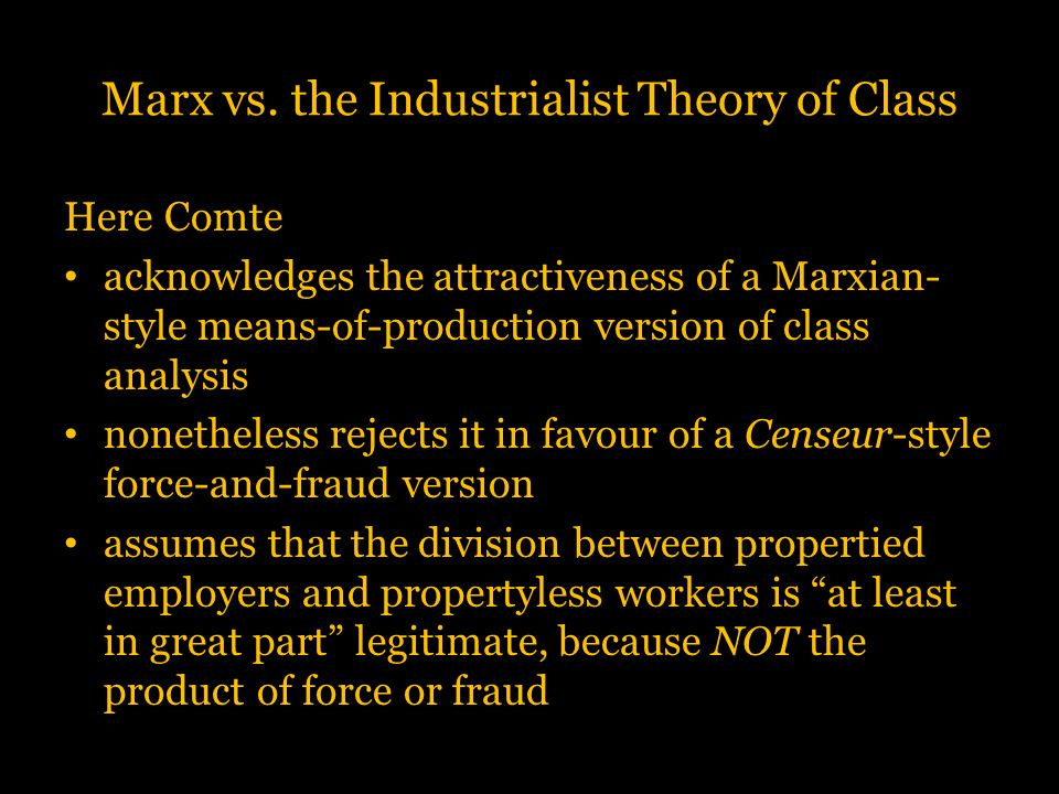 Marx vs. the Industrialist Theory of Class Here Comte acknowledges the attractiveness of a Marxian- style means-of-production version of class analysi