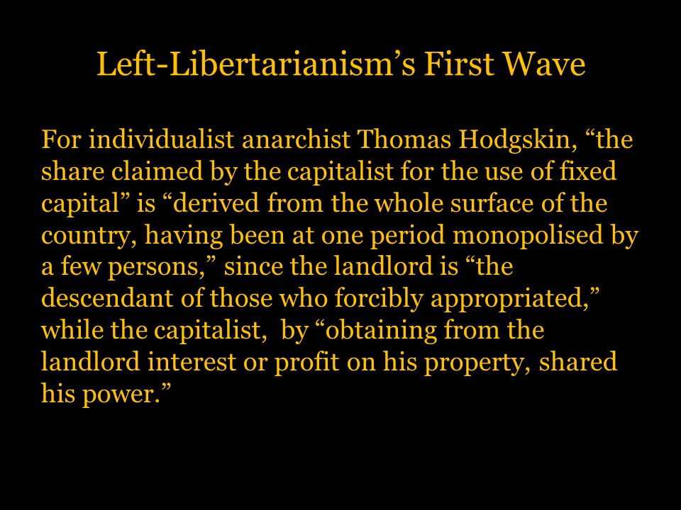 """Left-Libertarianism's First Wave For individualist anarchist Thomas Hodgskin, """"the share claimed by the capitalist for the use of fixed capital"""" is """"d"""