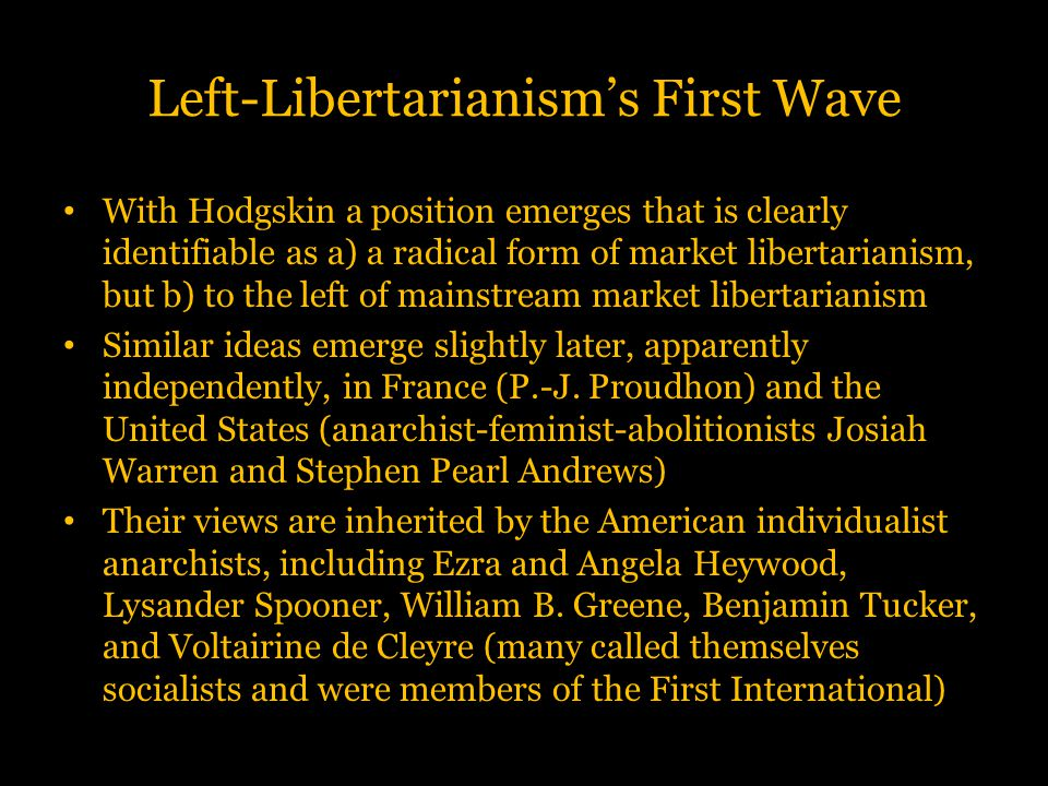 Left-Libertarianism's First Wave With Hodgskin a position emerges that is clearly identifiable as a) a radical form of market libertarianism, but b) t