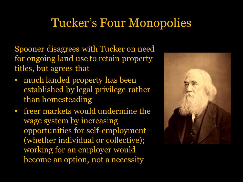 Tucker's Four Monopolies Spooner disagrees with Tucker on need for ongoing land use to retain property titles, but agrees that much landed property ha