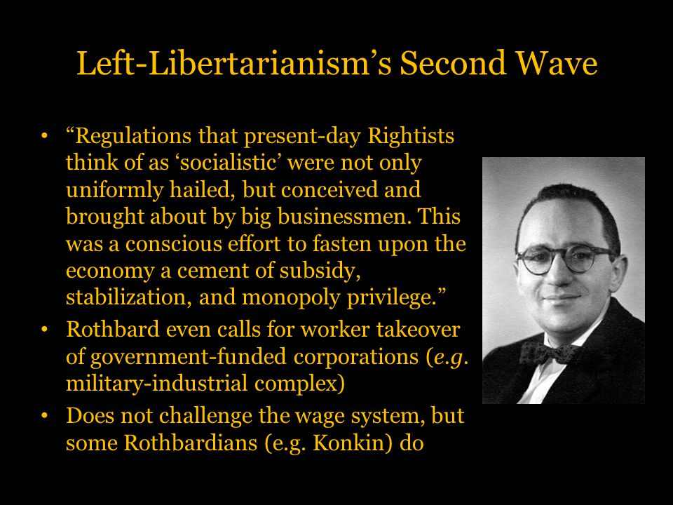 """Left-Libertarianism's Second Wave """"Regulations that present-day Rightists think of as 'socialistic' were not only uniformly hailed, but conceived and"""