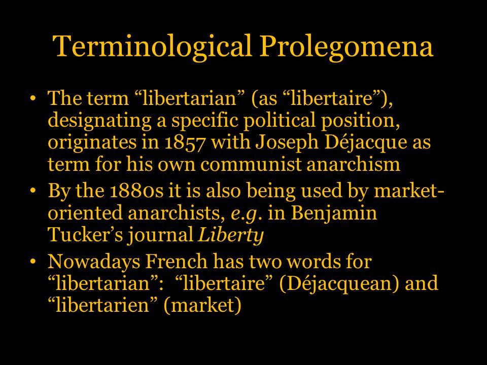 "Terminological Prolegomena The term ""libertarian"" (as ""libertaire""), designating a specific political position, originates in 1857 with Joseph Déjacqu"