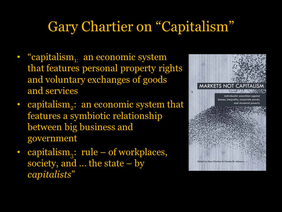 """Gary Chartier on """"Capitalism"""" """"capitalism 1: an economic system that features personal property rights and voluntary exchanges of goods and services c"""