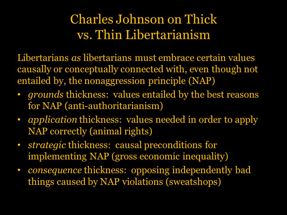 Charles Johnson on Thick vs. Thin Libertarianism Libertarians as libertarians must embrace certain values causally or conceptually connected with, eve
