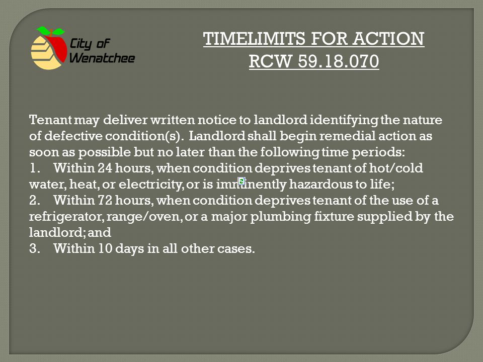 TIMELIMITS FOR ACTION RCW 59.18.070 Tenant may deliver written notice to landlord identifying the nature of defective condition(s).