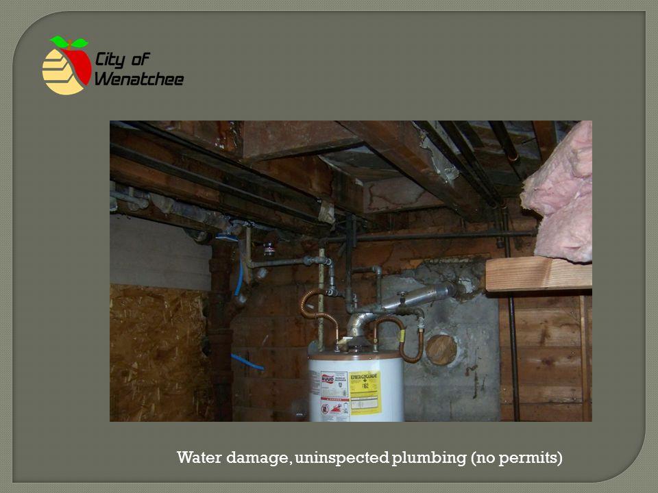Water damage, uninspected plumbing (no permits)