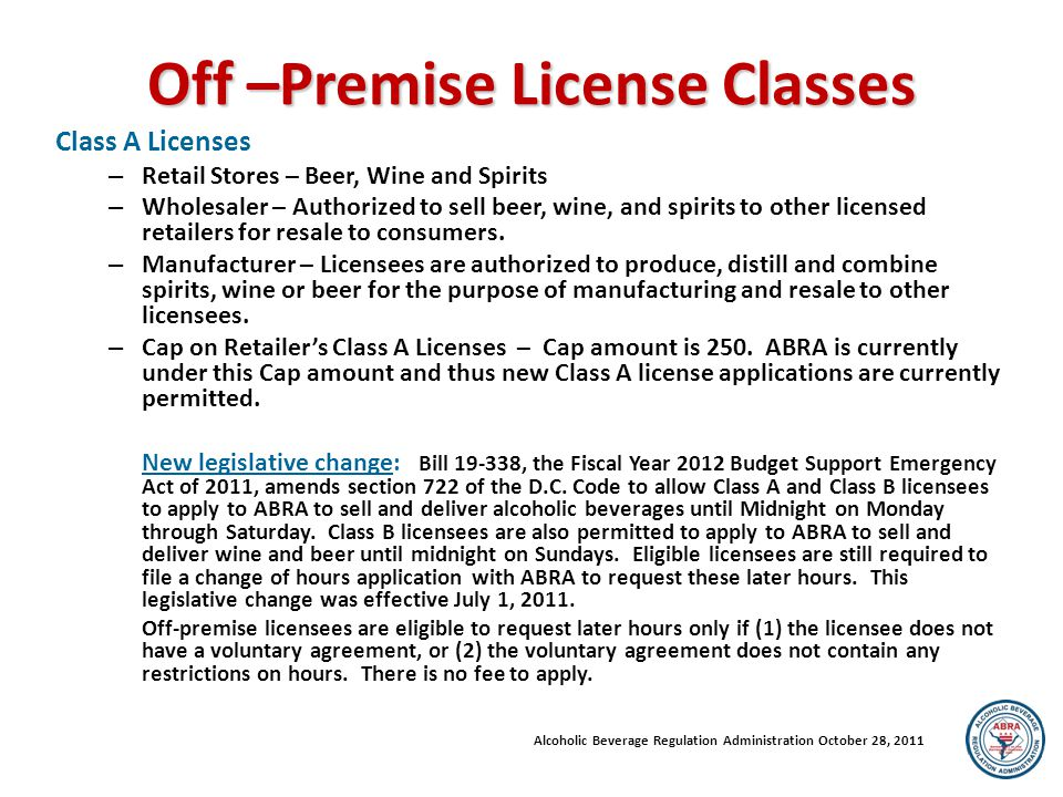 More Information Alcoholic Beverage Regulation Administration 2000 14 th Street, NW, Suite 400 South Washington, DC 20009 www.abra.dc.gov Phone: (202) 442-4423 Fax: (202) 442-9563 TTY: (746) 777-7776 Office Hours Monday through Friday, 8:30 am to 4 pm; license processing ends at 3:30 pm You can also follow ABRA News on: FaceBook Twitter