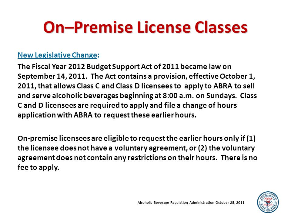 On–Premise License Classes New Legislative Change: The Fiscal Year 2012 Budget Support Act of 2011 became law on September 14, 2011.