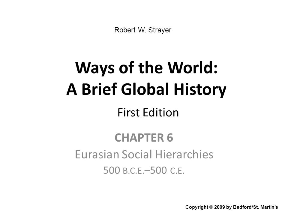Ways of the World: A Brief Global History First Edition CHAPTER 6 Eurasian Social Hierarchies 500 B.C.E. –500 C.E. Copyright © 2009 by Bedford/St. Mar