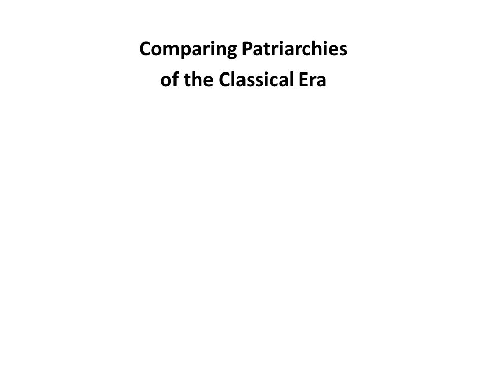 Comparing Patriarchies of the Classical Era