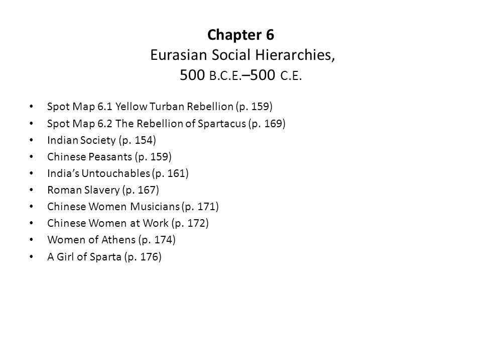Chapter 6 Eurasian Social Hierarchies, 500 B.C.E. –500 C.E. Spot Map 6.1 Yellow Turban Rebellion (p. 159) Spot Map 6.2 The Rebellion of Spartacus (p.