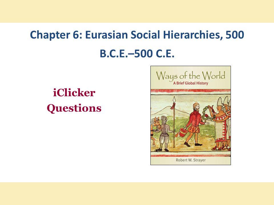 iClicker Questions Chapter 6: Eurasian Social Hierarchies, 500 B.C.E.–500 C.E.