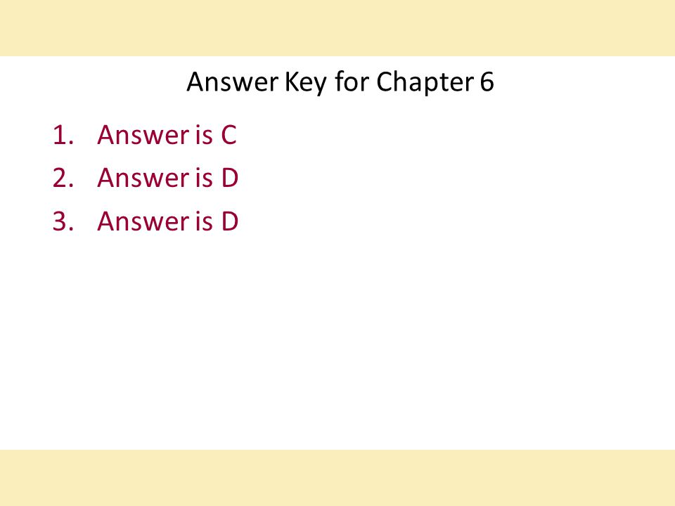 Answer Key for Chapter 6 1.Answer is C 2.Answer is D 3.Answer is D