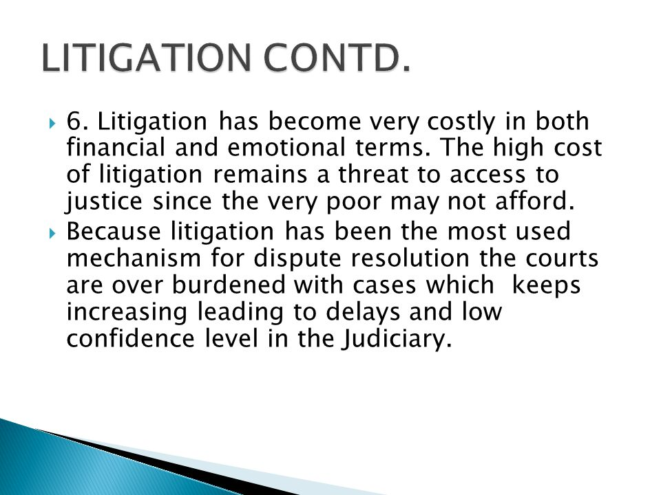  6. Litigation has become very costly in both financial and emotional terms.