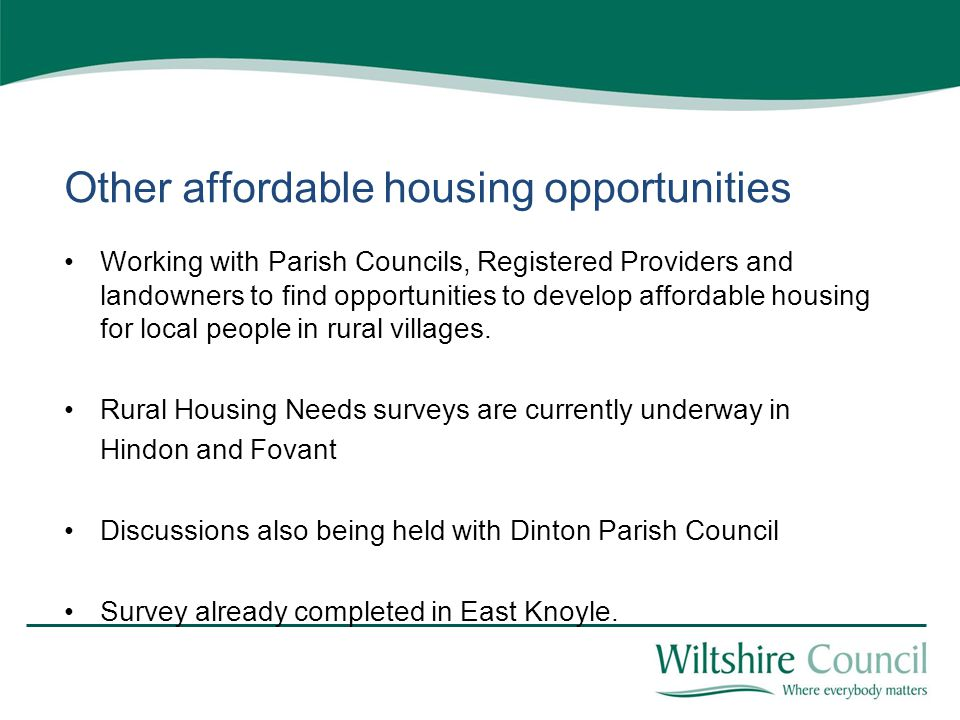 Other affordable housing opportunities Working with Parish Councils, Registered Providers and landowners to find opportunities to develop affordable housing for local people in rural villages.