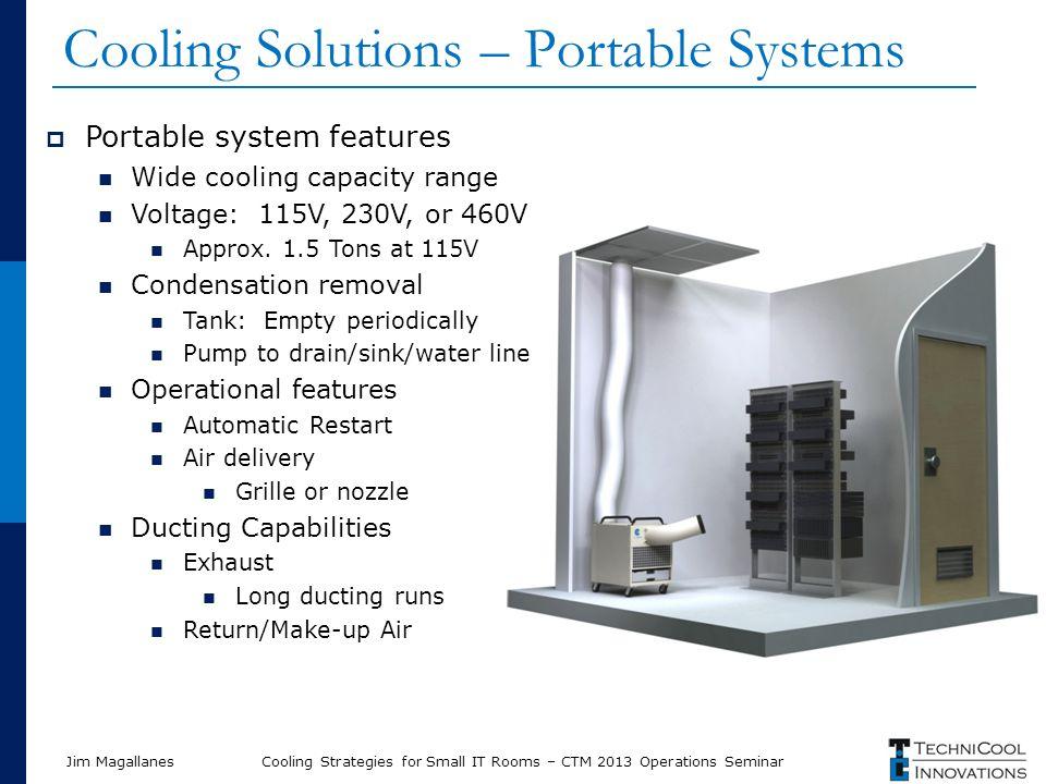Jim Magallanes Cooling Solutions – Portable Systems  Portable system features Wide cooling capacity range Voltage: 115V, 230V, or 460V Approx.