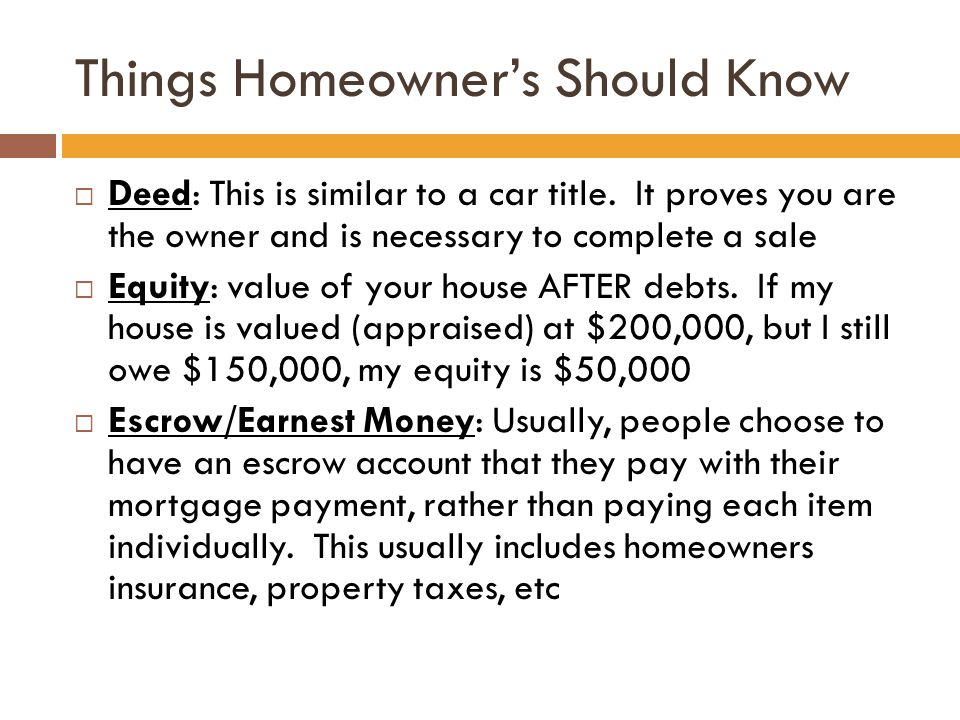 Things Homeowner's Should Know  Deed: This is similar to a car title.