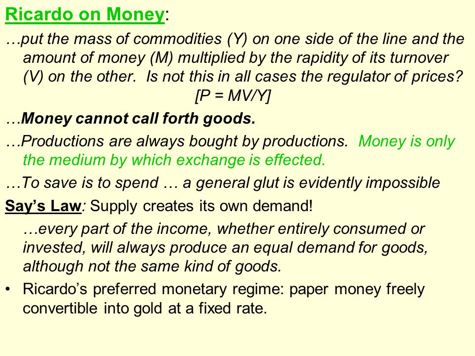 Ricardo on Money: …put the mass of commodities (Y) on one side of the line and the amount of money (M) multiplied by the rapidity of its turnover (V) on the other.