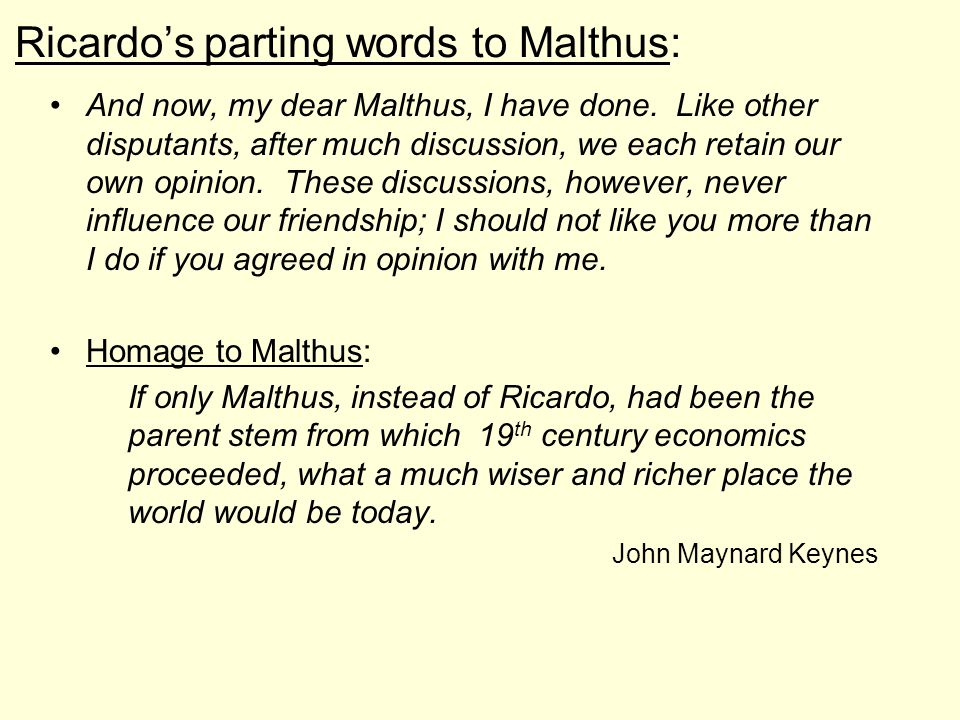 Ricardo's parting words to Malthus: And now, my dear Malthus, I have done.