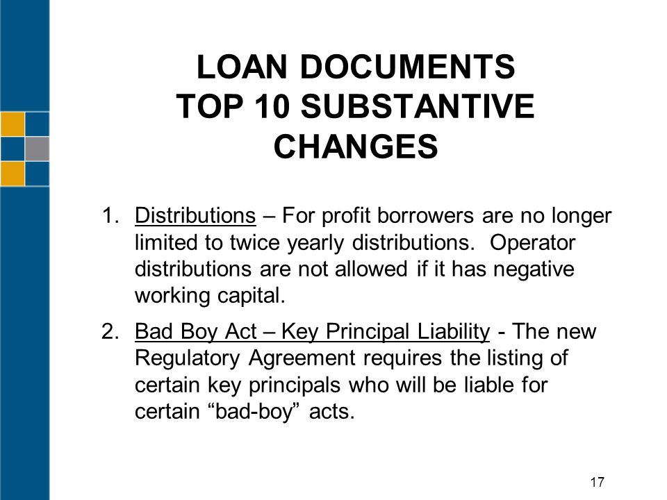 LOAN DOCUMENTS TOP 10 SUBSTANTIVE CHANGES 1.Distributions – For profit borrowers are no longer limited to twice yearly distributions.