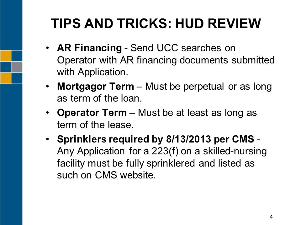 TIPS AND TRICKS: HUD REVIEW AR Financing - Send UCC searches on Operator with AR financing documents submitted with Application.
