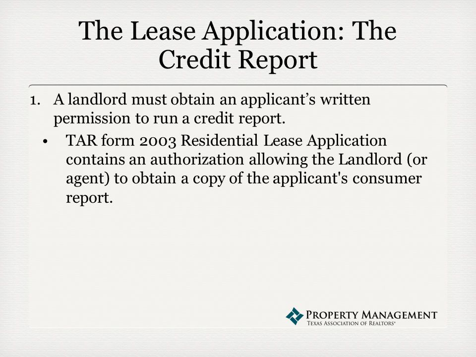 The Lease Application: The Credit Report 1.A landlord must obtain an applicant's written permission to run a credit report.