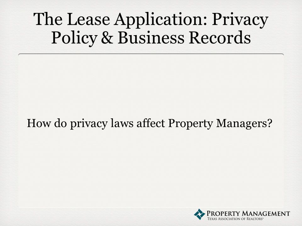 The Lease Application: Privacy Policy & Business Records How do privacy laws affect Property Managers