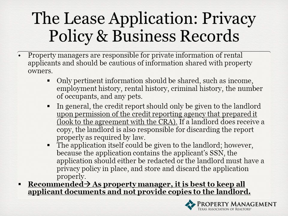The Lease Application: Privacy Policy & Business Records Property managers are responsible for private information of rental applicants and should be cautious of information shared with property owners.