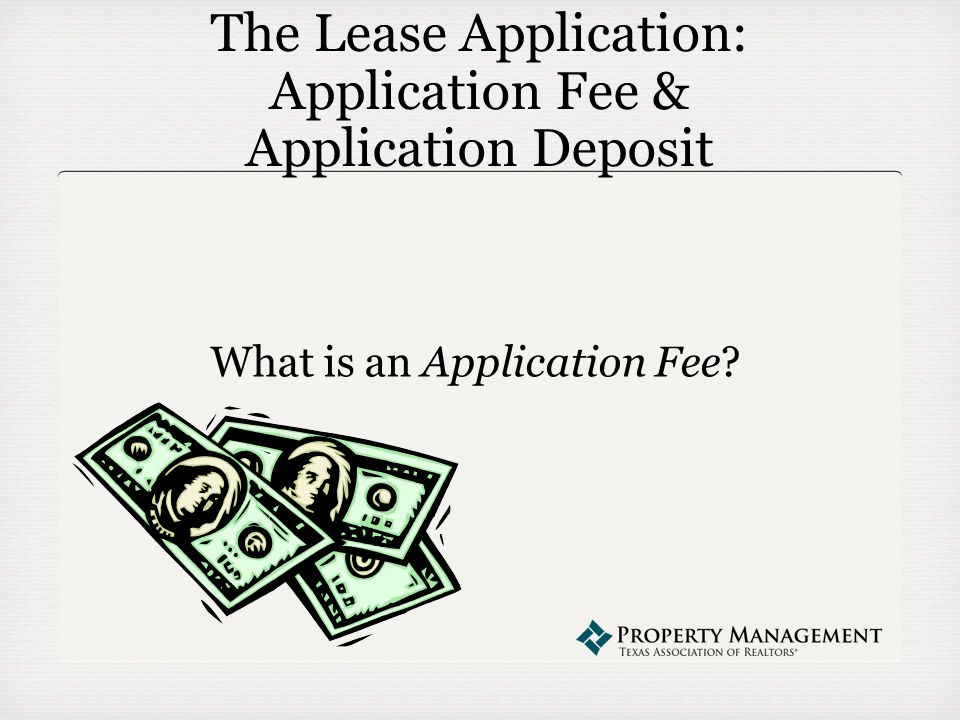 The Lease Application: Application Fee & Application Deposit What is an Application Fee
